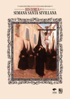 historia de la semana santa sevillana-francisco robles rodriguez-manuel jesus roldan salgueiro-9788492868346