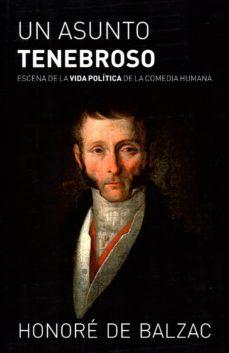 Descarga gratuita de información del buscador de libros. UN ASUNTO TENEBROSO de HONORE DE BALZAC PDB 9788494773846 (Literatura española)
