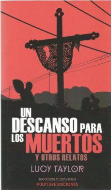 Libros de Epub para descargar gratis UN DESCANSO PARA LOS MUERTOS Y OTROS RELATOS. 9788494995446 de LUCY TAYLOR