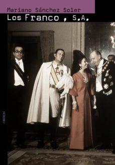 los franco, s.a.: ascension y caida de la familia del ultimo dict ador de occidente-mariano sanchez soler-9788496052246
