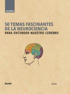 Descarga gratuita de libros electrónicos para iPad 50 TEMAS FASCINANTES DE LA NEUROCIENCIA: PARA ENTENDER NUESTRO CEREBRO (Spanish Edition) de ANIL SETH MOBI RTF 9788498018646