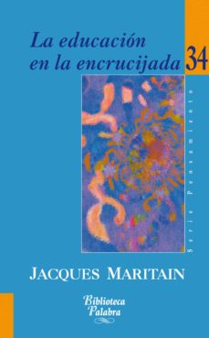 la educacion en la encrucijada-jacques maritain-9788498401646