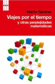 viajes por el tiempo y otras perplejidades matematicas-martin gardner-9788498677546