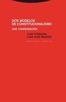 dos modelos de constitucionalismo: una conversacion-luigi ferrajoli-9788498792546