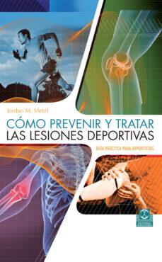Descargar libro gratis en línea CÓMO PREVENIR Y TRATAR LAS LESIONES DEPORTIVAS