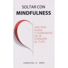 Mrnice.mx Soltarcon Mindfulness. Una Vida Plena Y Consciente De Mi Corazón Al Tuyo Image
