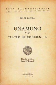 UNAMUNO Y SU TEATRO DE CONCIENCIA - IRIS M ZAVALA |