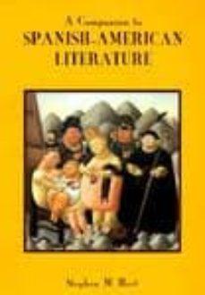 A COMPANION TO SPANISH-AMERICAN LITERATURE - STEPHEN HART |