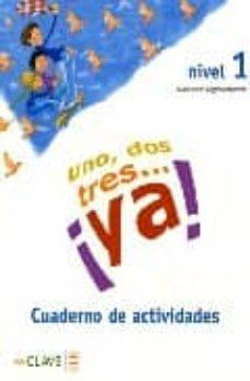 Ojpa.es Uno, Dos, Tres ¡Ya¡: Cuaderno De Actividades I (Ele: Español Leng Ua Extranjera) Image