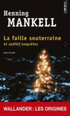 Descargar pda móvil ebooks LA FAILLE SOUTERRAINE: ET AUTRES ENQUETES in Spanish 9782757838556 de HENNING MANKELL