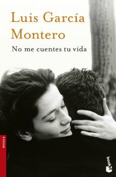 Descargar ebook desde google books mac NO ME CUENTES TU VIDA de LUIS GARCIA MONTERO en español