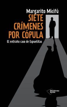 Libera descargas de libros SIETE CRÍMENES POR COPULA: EL EXTRAÑO CASO DE ESPUELITAS 9788416429356 de MARGARITO MICIFU  en español