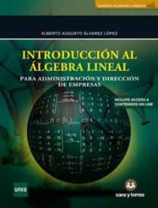 introduccion al algebra lineal para administracion y direccion de empresas-alberto augusto alvarez lopez-9788416466856