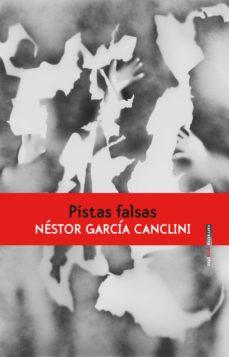 Ebook descargar deutsch ohne anmeldung PISTAS FALSAS en español de NESTOR GARCIA CANCLINI 9788416677856