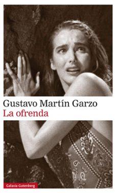 Amazon books kindle descargas gratuitas LA OFRENDA (Literatura española) 9788416734856 CHM de GUSTAVO MARTIN GARZO