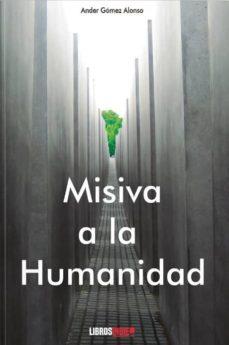 Ebooks em portugues descargar MISIVA A LA HUMANIDAD 9788418112256 de ALONSO ANDER GOMEZ