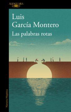 las palabras rotas-luis garcia montero-9788420431956