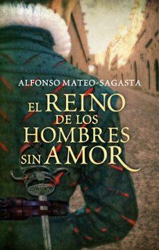 Descargar libros electrónicos en inglés EL REINO DE LOS HOMBRES SIN AMOR PDB de ALFONSO MATEO-SAGASTA 9788425351556