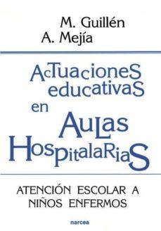 actuaciones educativas en aulas hospitalarias: atencion escolar a niños enfermos-manuel guillen cumplido-angel mejia asensio-9788427713956