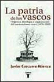 la patria de los vascos: origenes, ideologia y organizacion del n acionalismo vasco (1876-1903)-javier corcuera atienza-9788430604456