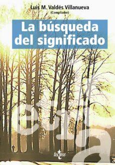la busqueda del significado: lecturas de filosofia del lenguaje ( 4ª ed.)-luis m. valdes villanueva-9788430943456