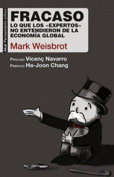 fracaso: lo que los expertos no entendieron de la economia global-mark weisbrot-9788446043256