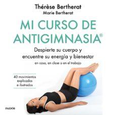mi curso de antigimnasia®: despierte su cuerpo y encuentre su energia y bienestar-therese bertherat-marie bertherat-9788449334856