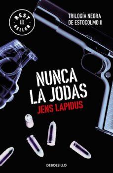 Descargas de libros de Google gratis NUNCA LA JODAS (TRILOGIA NEGRA DE ESTOCOLMO II) de JENS LAPIDUS