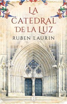 Descarga gratuita de libros de texto en pdf. LA CATEDRAL DE LA LUZ 9788466663656 de RUBEN LAURIN en español