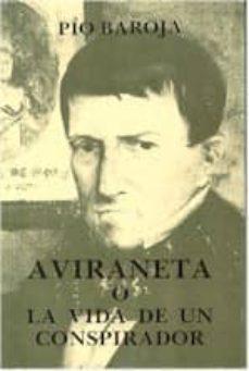 Descarga de libros electrónicos txt móviles AVIRANETA, O LA VIDA DE UN CONSPIRADOR 9788470350856 (Spanish Edition) PDF