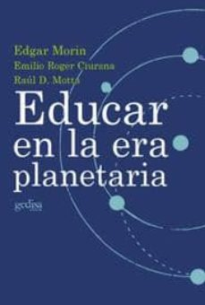 educar en la era planetaria-edgar morin-emilio roger ciurana-raul d. motta-9788474328356