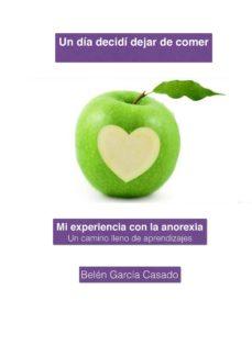 un día decidí dejar de comer. mi experiencia con la anorexia: un camino lleno de aprendizajes (ebook)-belen garcia casado-9788483266656