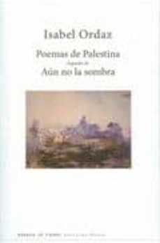 poemas de palestina; seguido de aun no la sombra-isabel ordaz-9788483748756