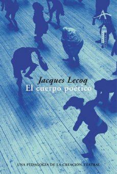 el cuerpo poetico: una pedagogia de la creacion teatral-jacques lecoq-9788484281856