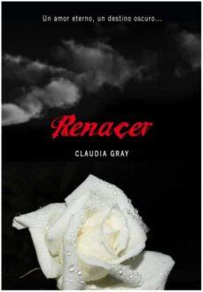 Descargar libros electrónicos gratis para ipad ibooks RENACER de CLAUDIA GRAY en español 9788484417156 FB2