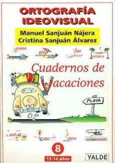 ortografia ideovisual 8 (13-18 años): cuadernos de vacaciones-manuel sanjuan najera-marta sanjuan alvarez-9788487705656