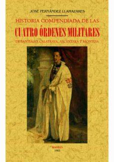 historia compendiada de las cuatro órdenes militares de santiago, calatrava, alcántara y montesa (edición facsímil)-jose fernandez llamazares-9788490015056