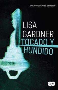Descarga gratuita de libros de google books TOCADO Y HUNDIDO (TESSA LEONI 3) de LISA GARDNER