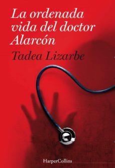 la ordenada vida del dr. alarcon-tadea lizarbe horcada-9788491392156