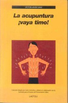 la acupuntura ¡vaya timo!-victor javier sanz-9788492422456