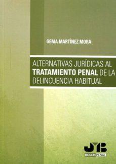 alternativas jurídicas al tratamiento penal de la delincuencia habitual (ebook)-gema martínez mora-9788494348556