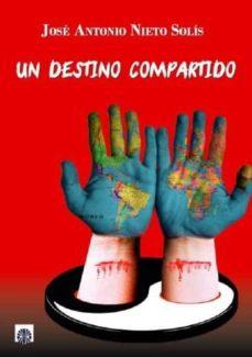 Inglés ebooks pdf descarga gratuita UN DESTINO COMPARTIDO MOBI RTF 9788494695056 de JOSE ANTONIO NIETO SOLIS