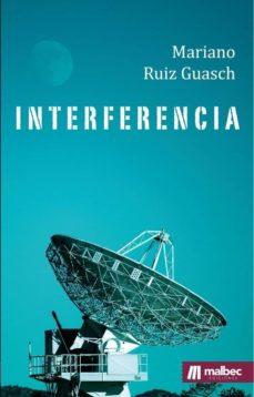 Descargar libros de texto de libros electrónicos INTERFERENCIA 9788494949456  de MARIANO RUIZ GUASCH