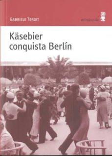 Descarga de libros en pdf en línea. KÄSEBIER CONQUISTA BERLIN de GABRIELE TERGIT PDF (Literatura española)
