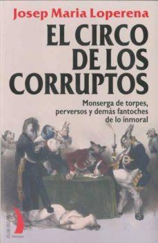 el circo de los corruptos: monserga de torpes, perversos y demas fantoches de lo inmoral-josep maria loperena-9788496495456