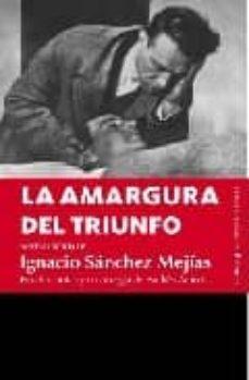 la amargura del triunfo-ignacio sanchez mejias-9788496756656