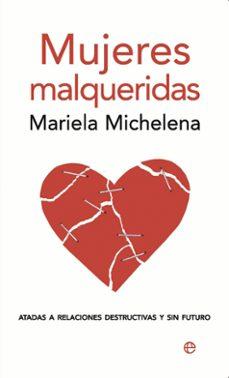 mujeres malqueridas: atadas a relaciones destructivas y sin futur o-mariela michelena-9788497346856