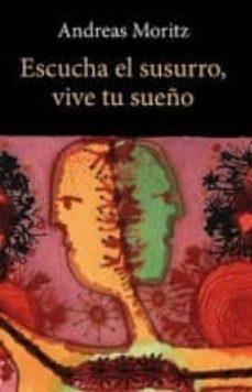 escucha el susurro, vive tu sueño-andreas moritz-9788497778756