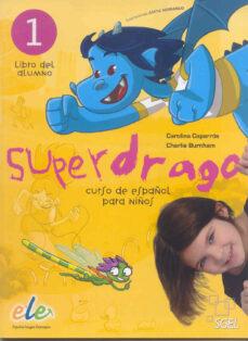 Descargas de libros electrónicos gratis para libros electrónicos SUPERDRAGO 1: LIBRO DEL ALUMNO: CURSO DE ESPAÑOL PARA NIÑOS 9788497784856 in Spanish