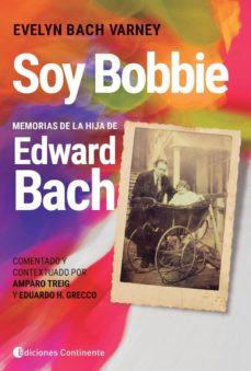 Libros gratis en línea sin descarga SOY BOBBIE: MEMORIAS DE LA HIJA DE EDWARD BACH DJVU 9789507546556